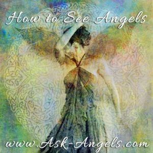 Start Seeing Angels    Where to Look and How to See Your Angels!