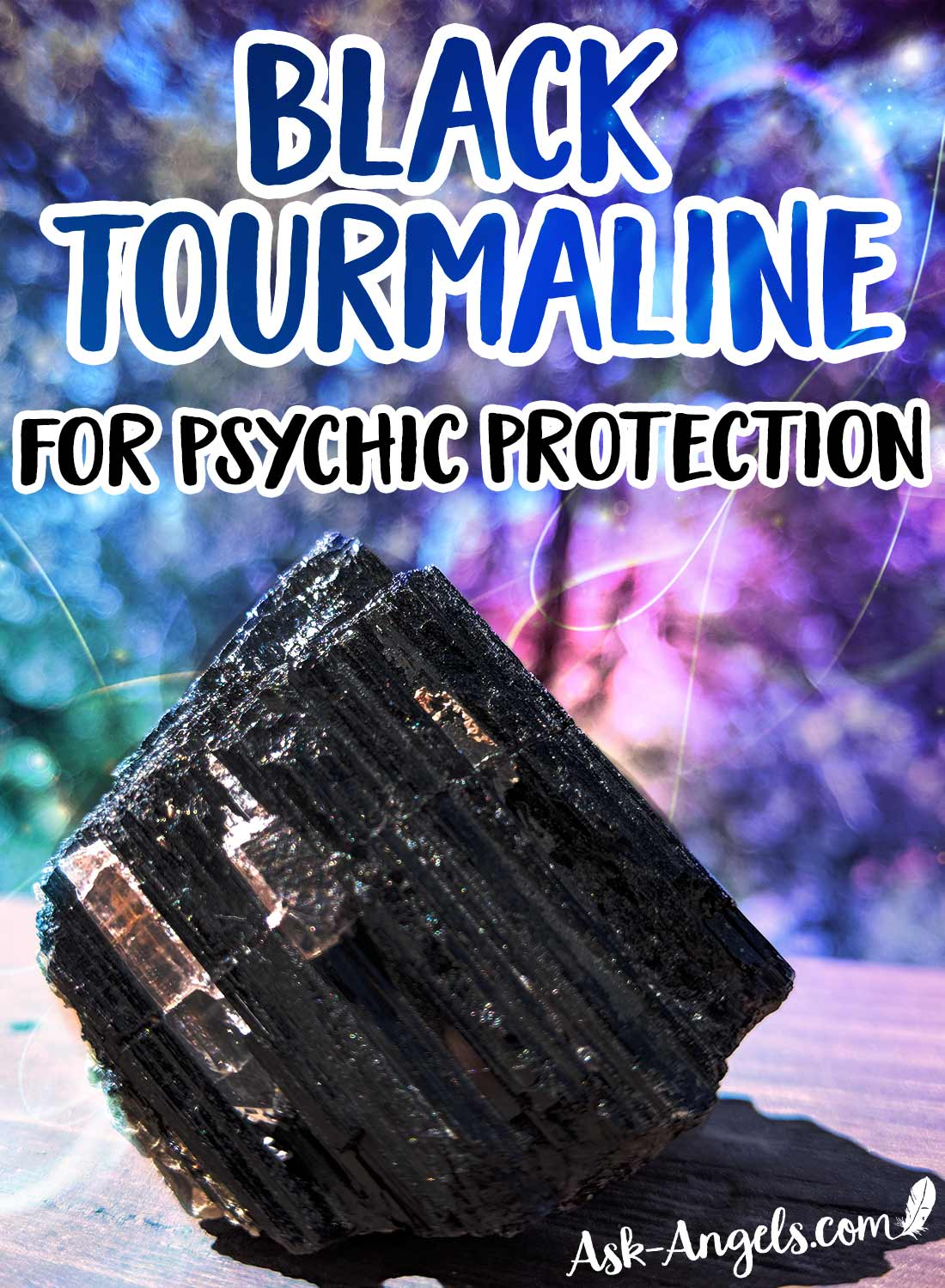 Black Tourmaline for Psychic Protection, Grounding and Puriication