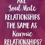 Are Soul Mate Relationships the Same as Karmic Relationships?