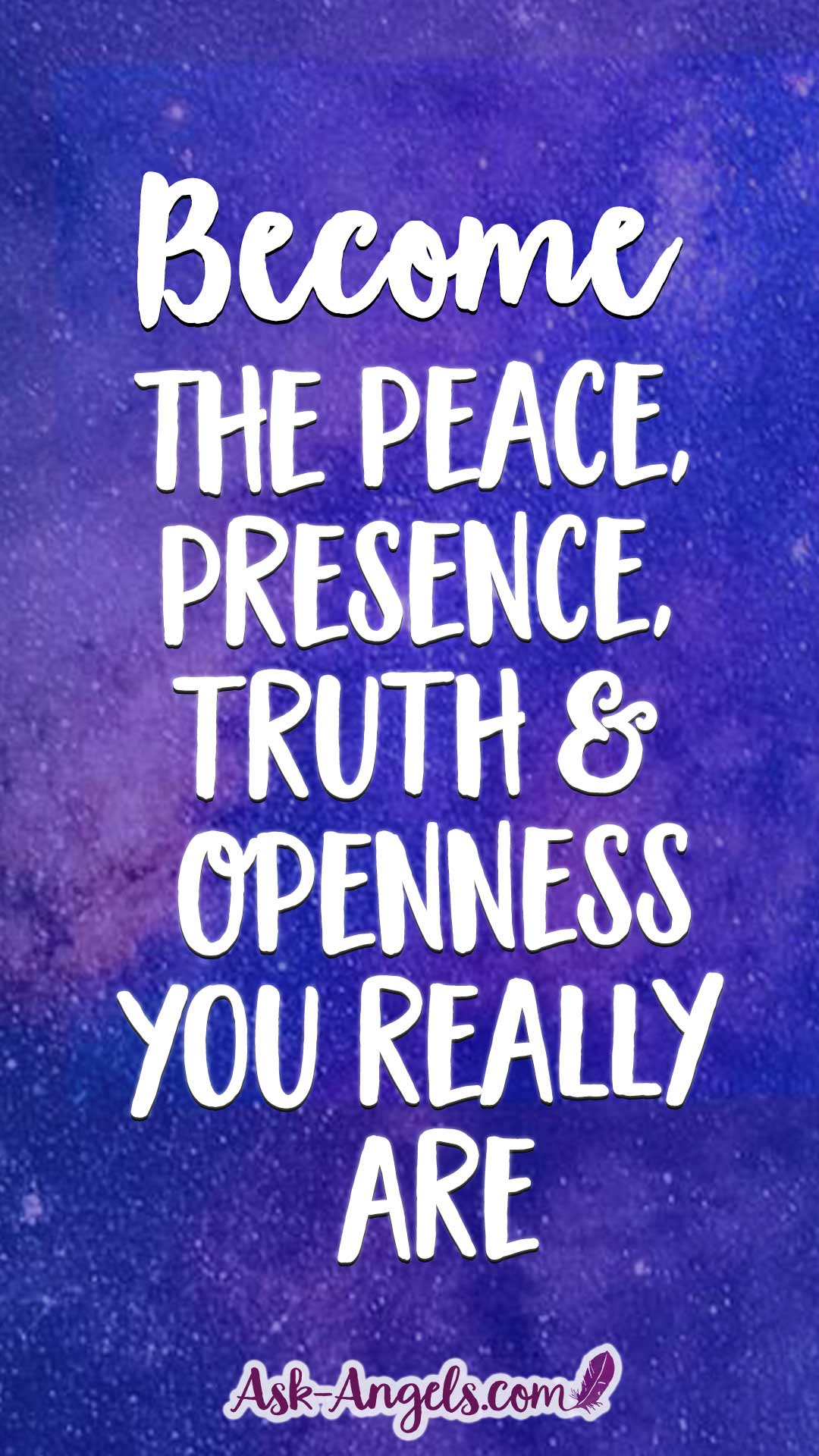 Become the peace, presence, truth and openness you really are. What you seek is seeking you.