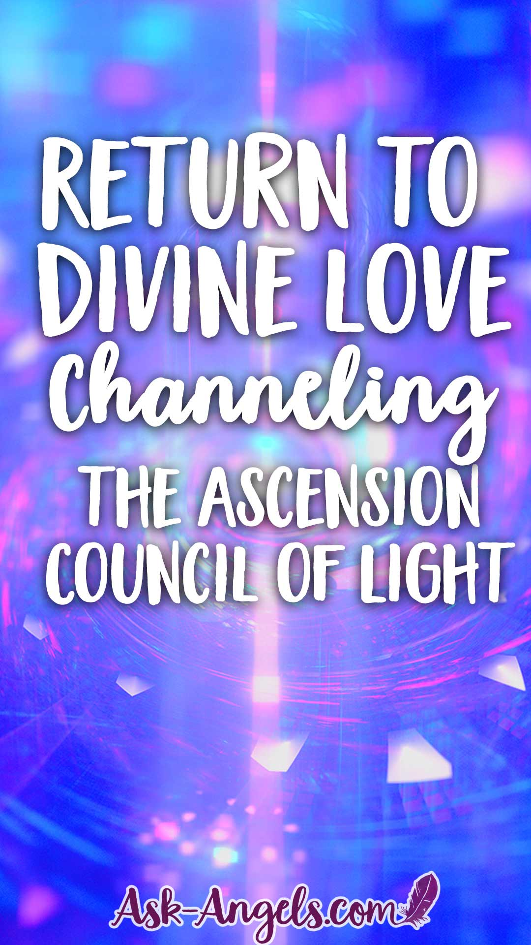 Return to Divine Love- Channeling the Ascension Council of Light