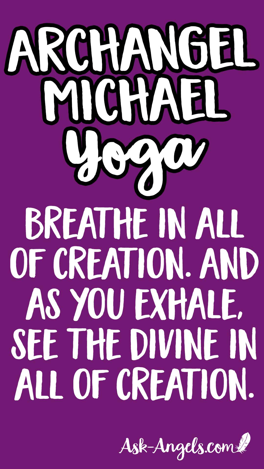 Archangel Michael Yoga- Breathe in all of creation and as you exhale see the Divine in all of Creation.
