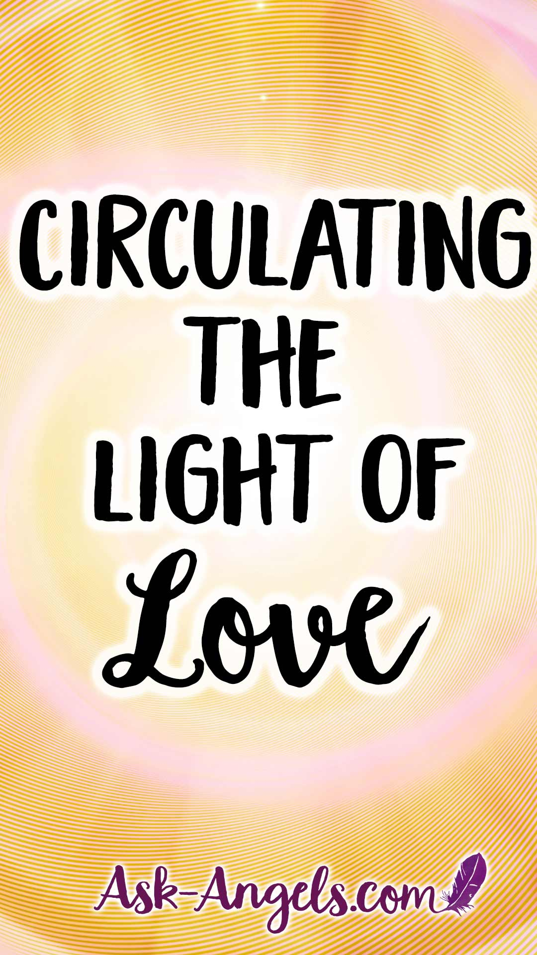 Circulating the Light of Love Throughout Your Body, Mind, and Spirit.