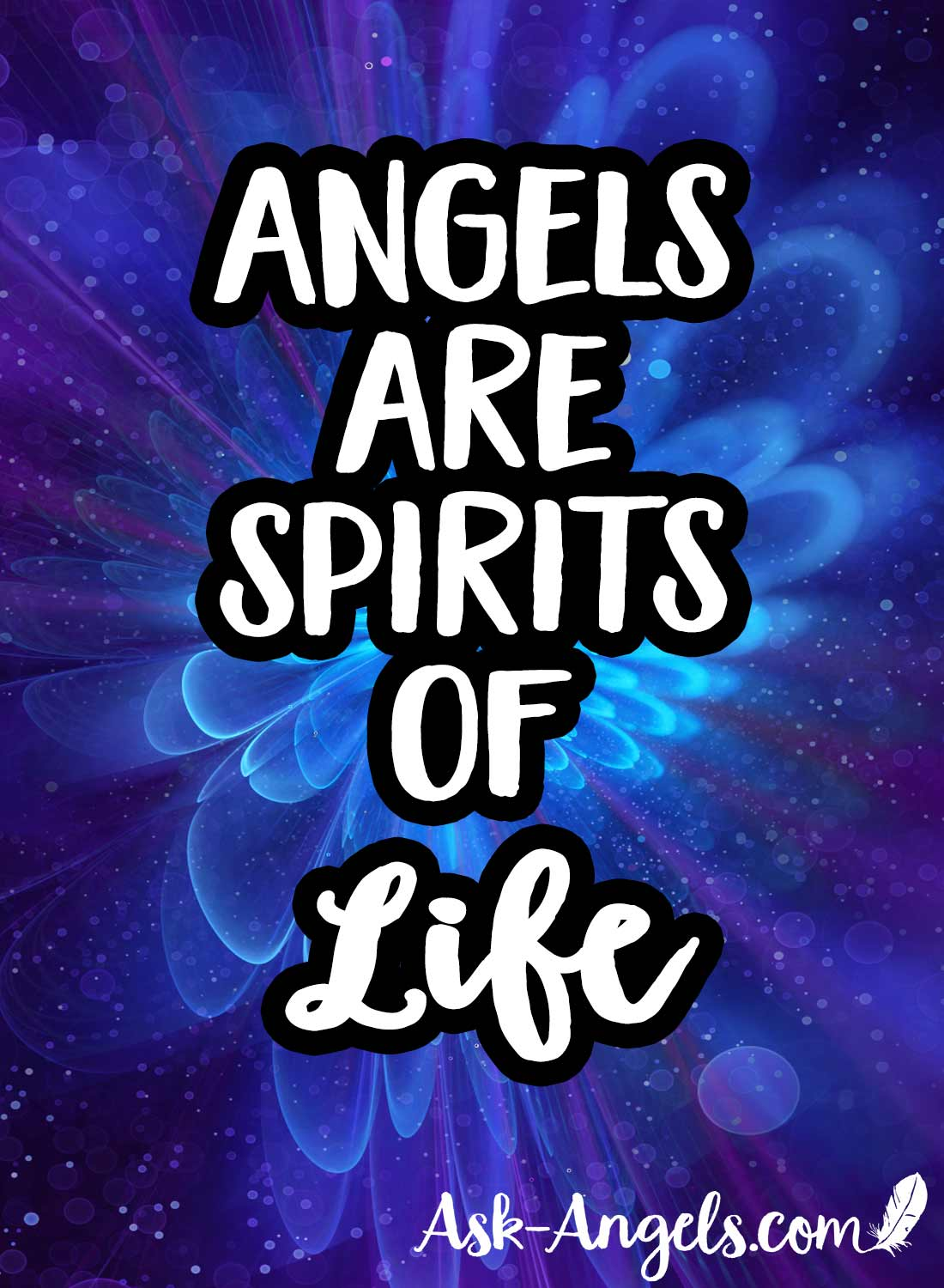 Angels are spirits of Life