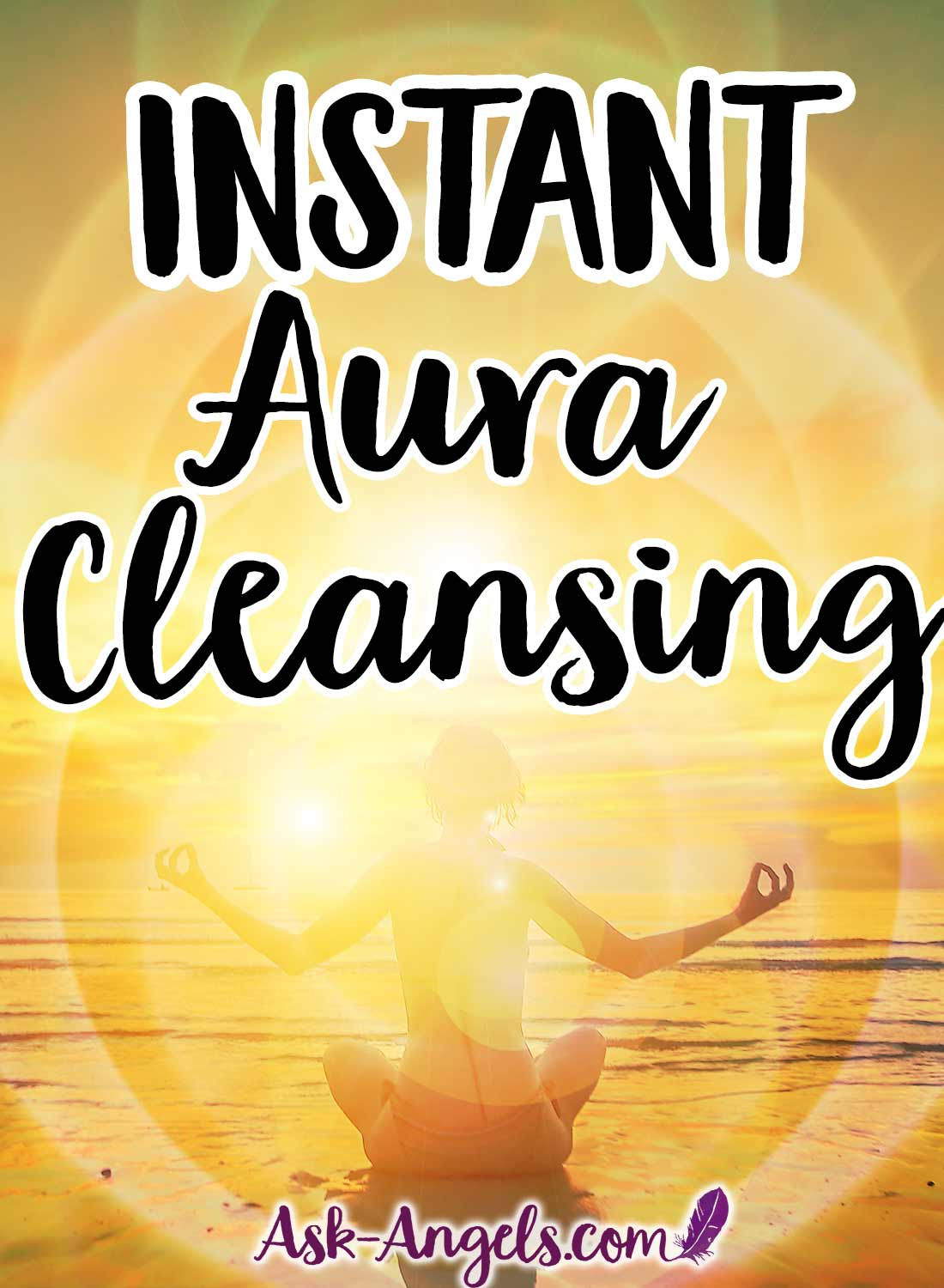 Instant Aura Cleansing - A Powerful Technique to Cleanse and Uplift Your Aura Now!