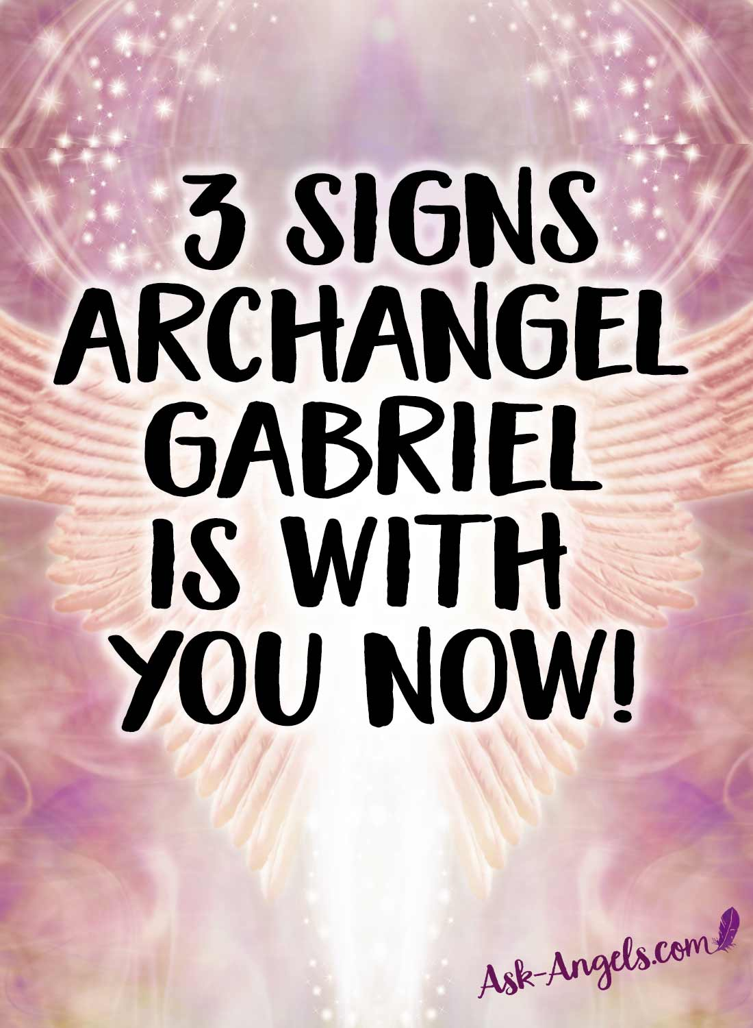 Learn the top 3 signs Gabriel is with you now!